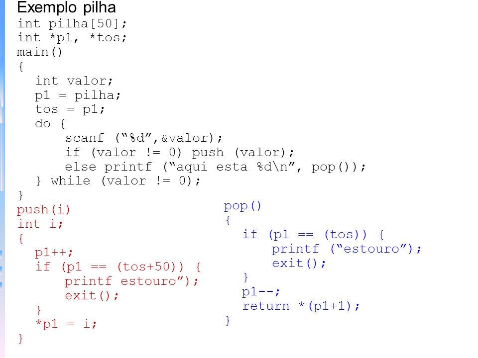 Exemplo pilha int pilha[50]; int *p1, *tos; main() { int valor;